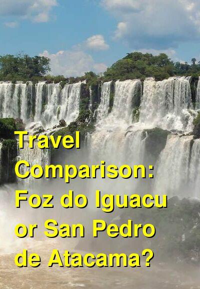 Foz do Iguacu vs. San Pedro de Atacama Travel Comparison