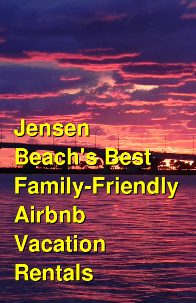 Jensen Beach's 15 Best Family-Friendly Airbnb & VRBO Vacation Rentals | Budget Your Trip
