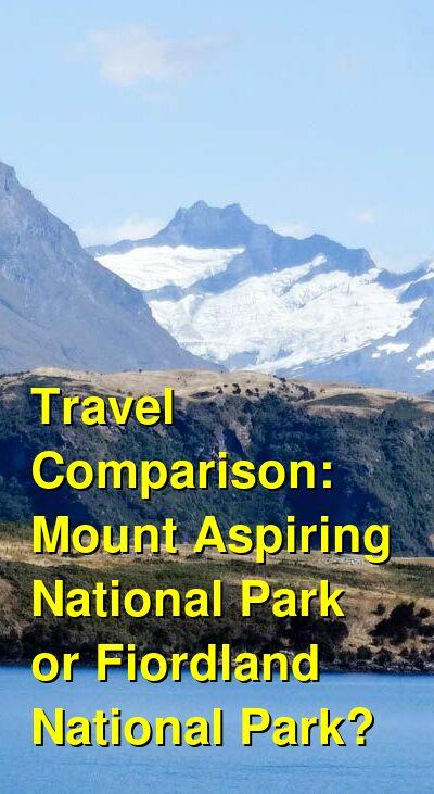 Mount Aspiring National Park  vs. Fiordland National Park Travel Comparison