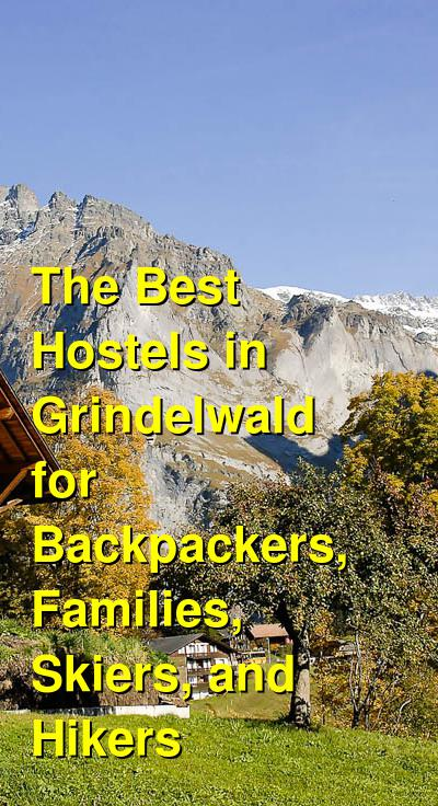 The Best Hostels in Grindelwald for Backpackers, Families, Skiers, and Hikers | Budget Your Trip