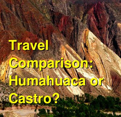 Humahuaca vs. Castro Travel Comparison