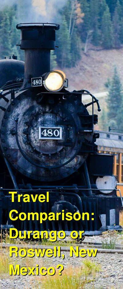 Durango vs. Roswell, New Mexico Travel Comparison