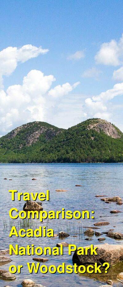 Acadia National Park vs. Woodstock Travel Comparison