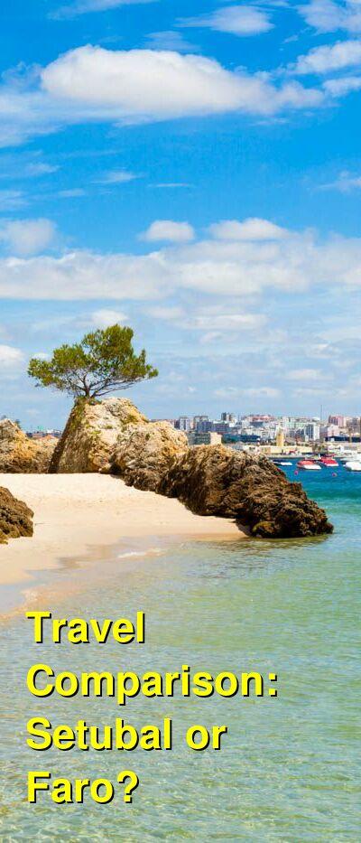 Setubal vs. Faro Travel Comparison