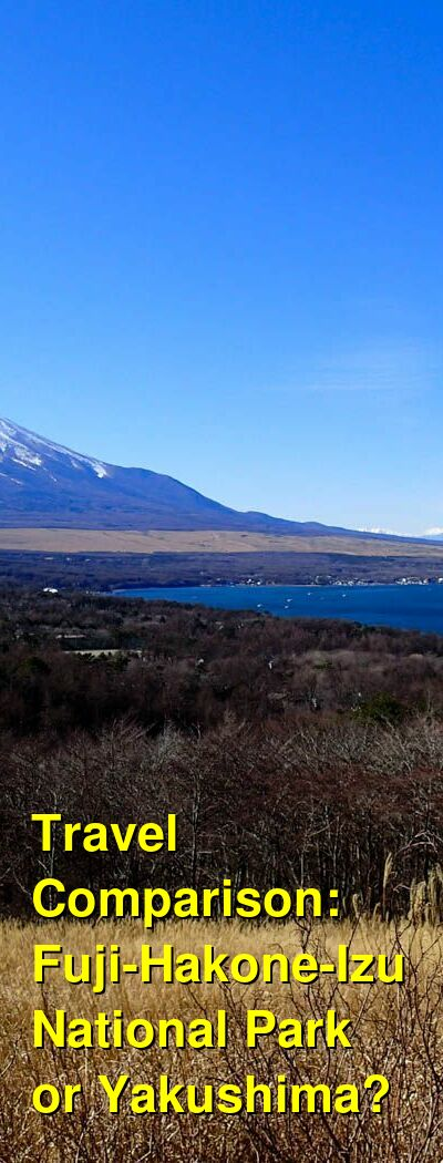Fuji-Hakone-Izu National Park vs. Yakushima Travel Comparison
