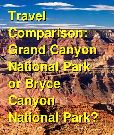Grand Canyon National Park vs. Bryce Canyon National Park Travel Comparison