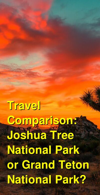 Joshua Tree National Park vs. Grand Teton National Park Travel Comparison