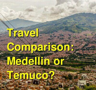 Medellin vs. Temuco Travel Comparison