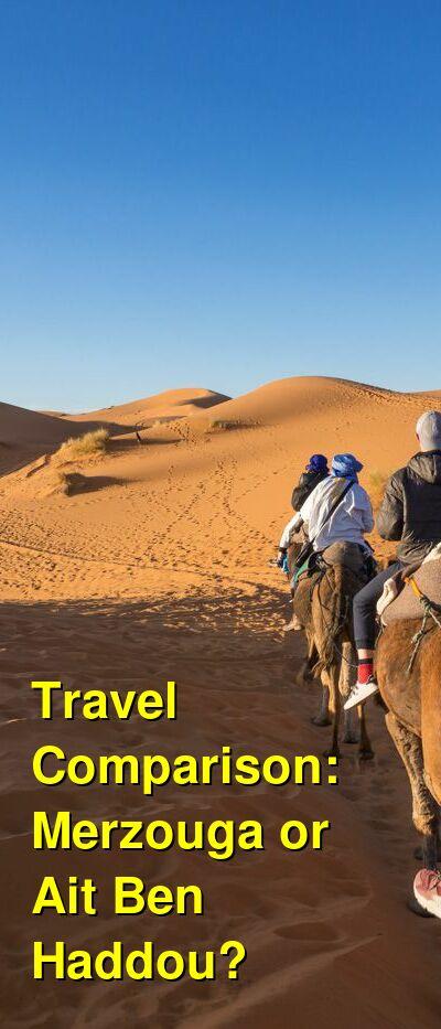 Merzouga vs. Ait Ben Haddou Travel Comparison