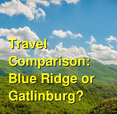 Blue Ridge vs. Gatlinburg Travel Comparison