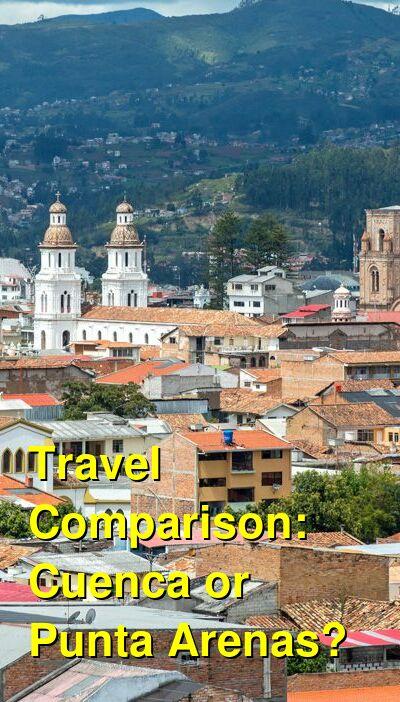 Cuenca vs. Punta Arenas Travel Comparison