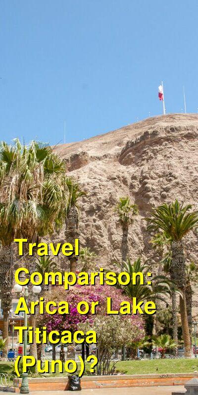 Arica vs. Lake Titicaca (Puno) Travel Comparison