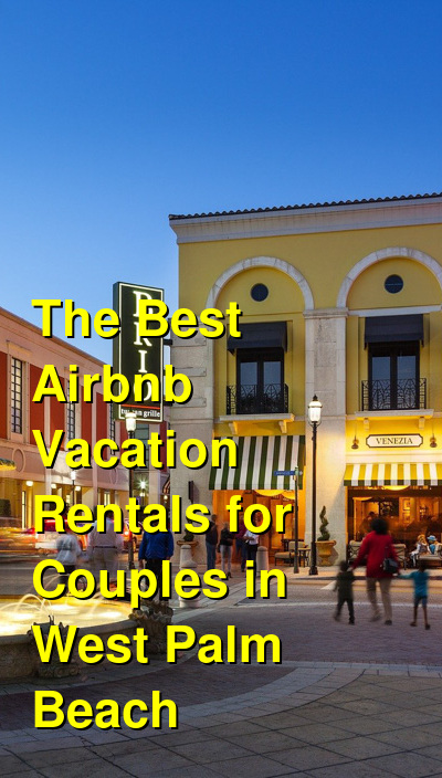 The 8 Best Airbnb Vacation Rentals for Couples in West Palm Beach | Budget Your Trip