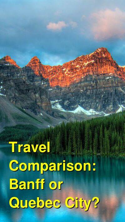 Banff vs. Quebec City Travel Comparison