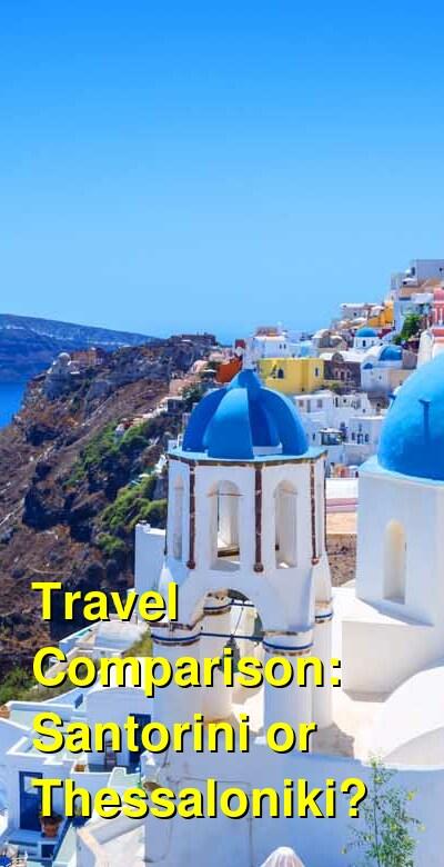 Santorini vs. Thessaloniki Travel Comparison