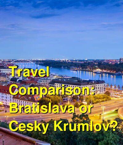 Bratislava vs. Cesky Krumlov Travel Comparison