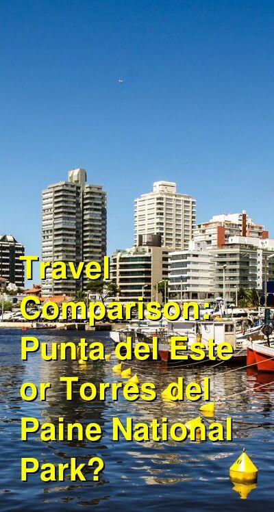 Punta del Este vs. Torres del Paine National Park Travel Comparison