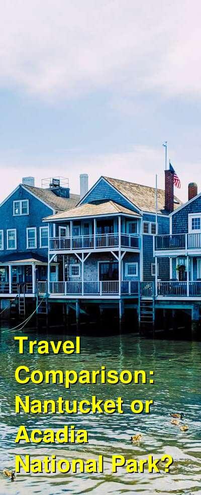 Nantucket vs. Acadia National Park Travel Comparison