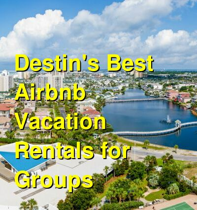 Destin's Best VRBO & Airbnb Vacation Rentals for Groups (May 2021) | Budget Your Trip