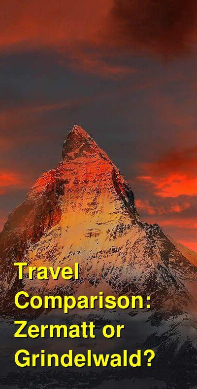 Zermatt vs. Grindelwald Travel Comparison