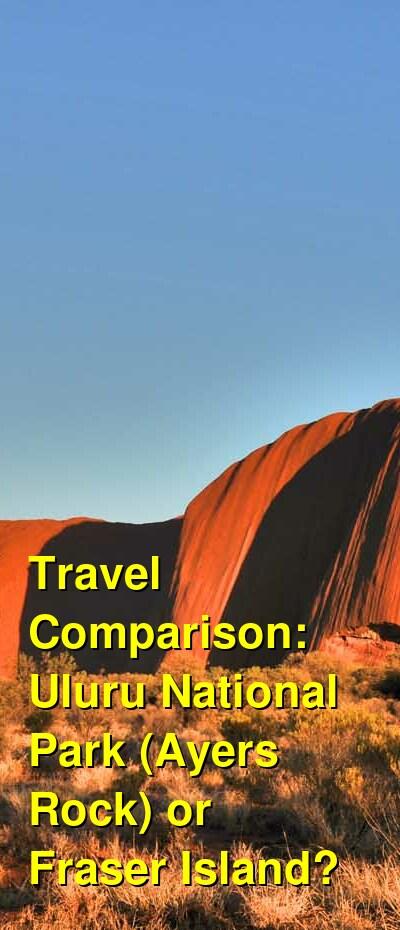 Uluru National Park (Ayers Rock) vs. Fraser Island Travel Comparison