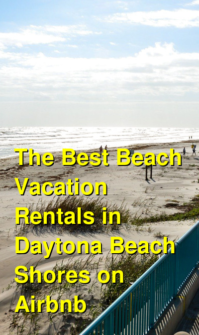 The Best Beach Vacation Rentals in Daytona Beach Shores on Airbnb | Budget Your Trip