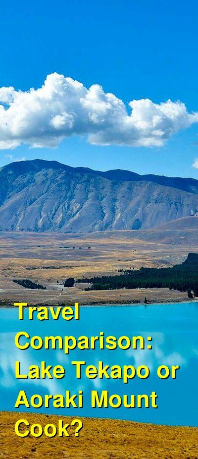 Lake Tekapo vs. Aoraki Mount Cook Travel Comparison