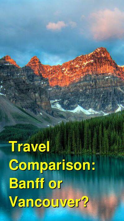 Banff vs. Vancouver Travel Comparison