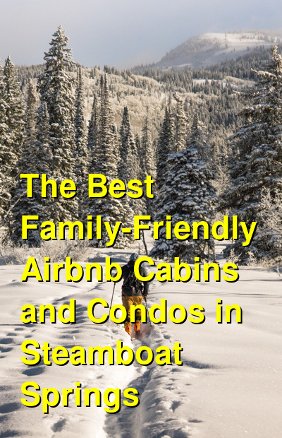 The Best Family-Friendly Airbnb Cabins and Condos in Steamboat Springs (January 2021) | Budget Your Trip