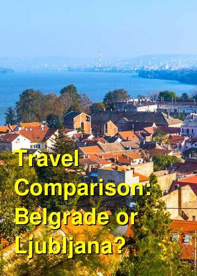 Belgrade vs. Ljubljana Travel Comparison