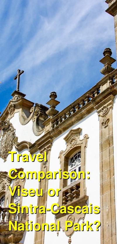 Viseu vs. Sintra-Cascais National Park Travel Comparison