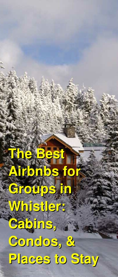 The Best Airbnbs for Groups in Whistler: Cabins, Condos, & Places to Stay (June 2021) | Budget Your Trip