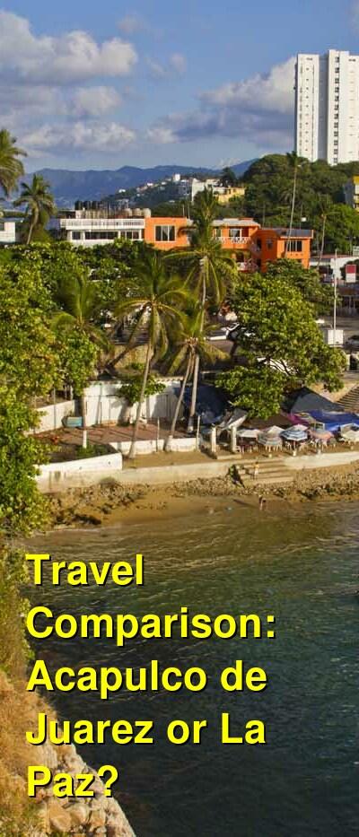 Acapulco de Juarez vs. La Paz Travel Comparison