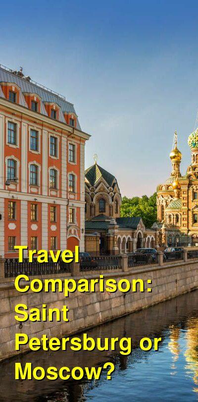 Saint Petersburg vs. Moscow Travel Comparison