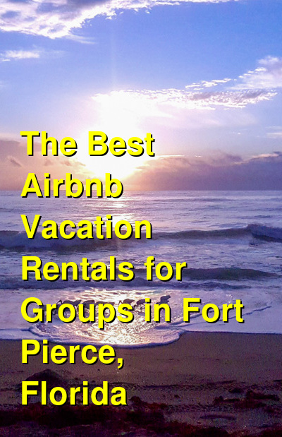 The Best Airbnb Vacation Rentals for Groups in Fort Pierce, Florida | Budget Your Trip