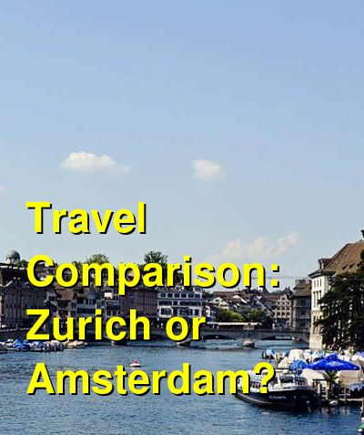 Zurich vs. Amsterdam Travel Comparison