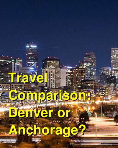 Denver vs. Anchorage Travel Comparison