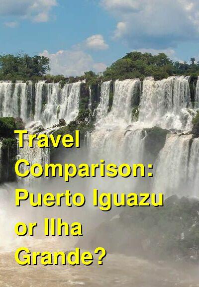 Puerto Iguazu vs. Ilha Grande Travel Comparison