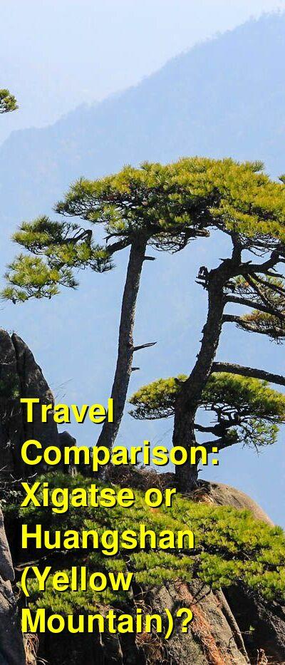 Xigatse vs. Huangshan (Yellow Mountain) Travel Comparison