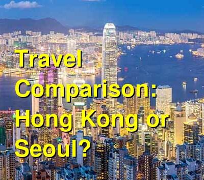 Hong Kong vs. Seoul Travel Comparison