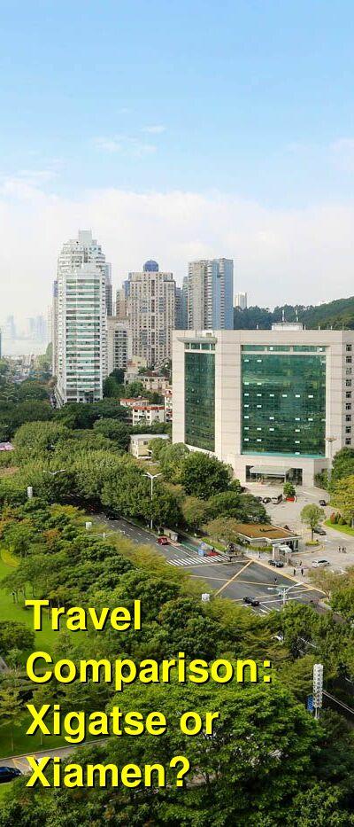 Xigatse vs. Xiamen Travel Comparison
