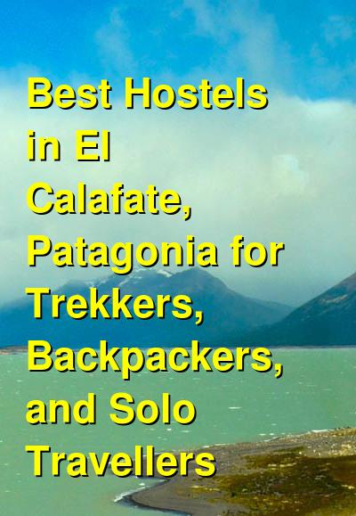 Best Hostels in El Calafate, Patagonia for Trekkers, Backpackers, and Solo Travellers | Budget Your Trip