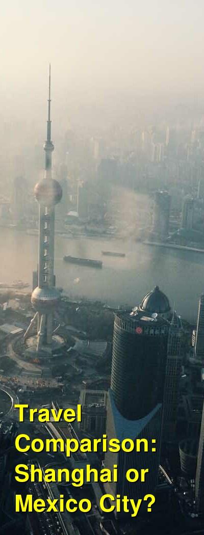 Shanghai vs. Mexico City Travel Comparison