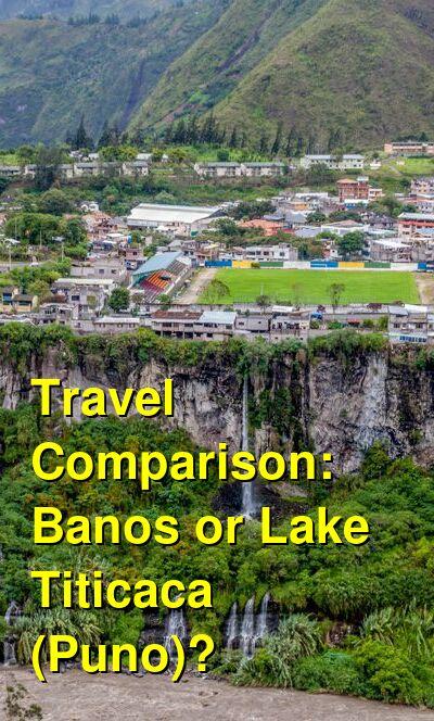 Banos vs. Lake Titicaca (Puno) Travel Comparison