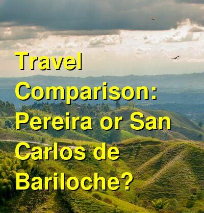Pereira vs. San Carlos de Bariloche Travel Comparison