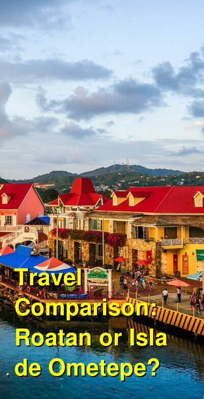 Roatan vs. Isla de Ometepe Travel Comparison