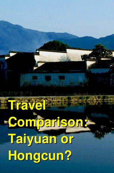 Taiyuan vs. Hongcun Travel Comparison