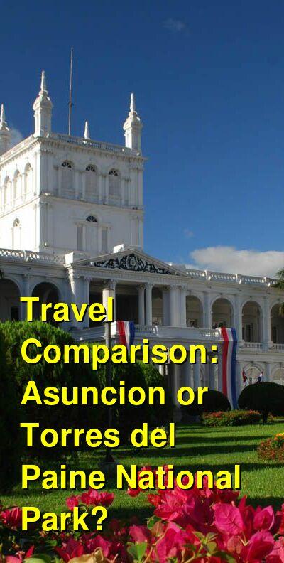 Asuncion vs. Torres del Paine National Park Travel Comparison