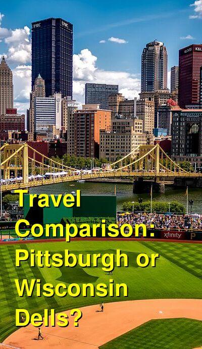 Pittsburgh vs. Wisconsin Dells Travel Comparison