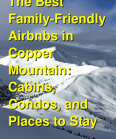 The Best Family-Friendly Airbnbs in Copper Mountain: Cabins, Condos, and Places to Stay (September 2021) | Budget Your Trip
